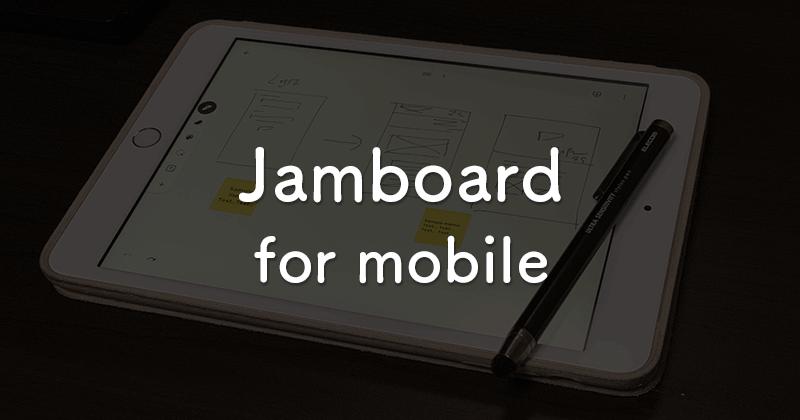 iOSやAndroidなどのモバイル端末で利用できるJamboardアプリ