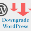 WordPressをダウングレードして古いバージョンに戻す方法